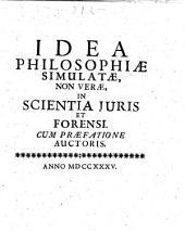 Idea philosophiae simulatae, non verae, in scientia juris et forensi. Cum Praefatione auctoris