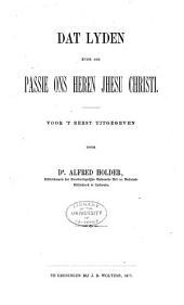 Dat Lyden ende die passie ons Heren Jhesu Christi