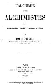 L'alchimie et les alchimistes: ou, Essai historique et critique sur la philosophie hermétique