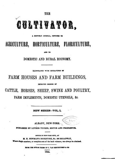 The Cultivator  A Monthly Journal to Agriculture  Horticulture  Floriculture and to Domestsic and Rural Economy PDF