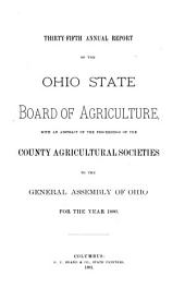 Annual Report of the Ohio State Board of Agriculture: With an Abstract of the Proceedings of the County Agricultural Societies, to the General Assembly of Ohio ..., Volume 35