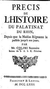 Précis de l'histoire du Palatinat du Rhin: depuis que la maison régnante le posséde jusqu'à nos jours. [1215-1761]
