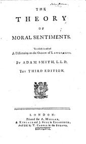 The Theory of Moral Sentiments. To which is Added a Dissertation on the Origin of Languages ... The Third Edition