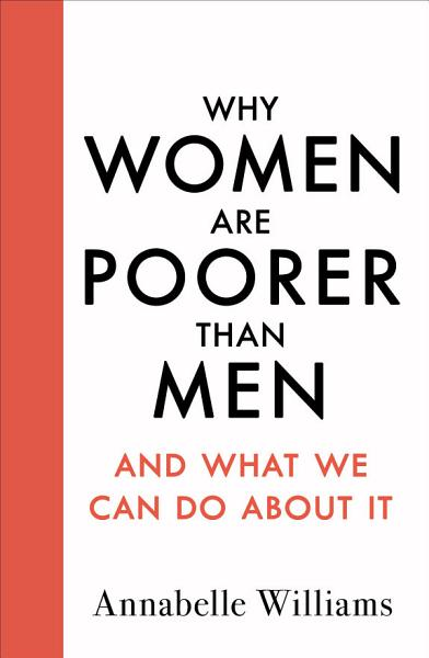 Download Why Women Are Poorer Than Men and What We Can Do About It Book