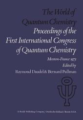 The World of Quantum Chemistry: Proceedings of the First International Congress of Quantum Chemistry held at Menton, France, July 4–10, 1973