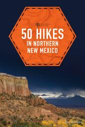 50 Hikes in Northern New Mexico (Explorer's 50 Hikes): Edition 2