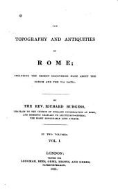 The Topography and Antiquities of Rome: Including Recent Discoveries Made about the Forum and the Via Sacra, Volume 1