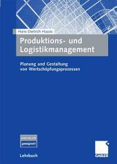 Produktions- und Logistikmanagement: Planung und Gestaltung von Wertschöpfungsprozessen
