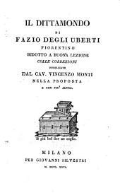 Il Dittamondo di Fazio degli Uberti fiorentino ridotto a buona lezione colle correzioni pubblicate dal cav. Vincenzo Monti nella proposta e con piu' altre