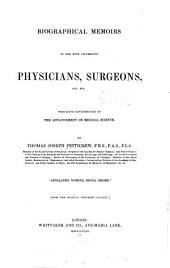 Biographical memoirs of the most celebrated physicians, surgeons, etc. who have contributed to the advancement of medical science ...