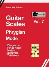 Guitar Scales Phrygian Mode: Vol. 7