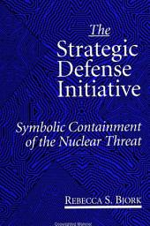 Strategic Defense Initiative, The: Symbolic Containment of the Nuclear Threat