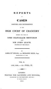 Reports of Cases Argued and Determined in the High Court of Chancery: During the Time of Lord Chancellor Brougham and Sir John Leach, Master of the Rolls. 1832-1833