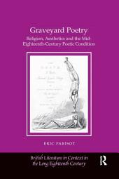 Graveyard Poetry: Religion, Aesthetics and the Mid-Eighteenth-Century Poetic Condition