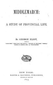 Middlemarch: a study of provincial life, by George Eliot