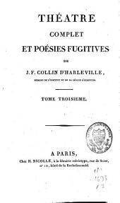 Théâtre complet et poésies fugitives: Volume3