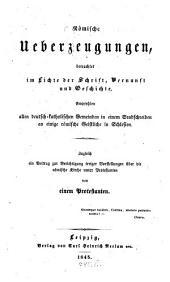 Römische Ueberzeugungen, betrachtet im Lichte der Schrift, Vernunft und Geschichte ... von einem Protestanten