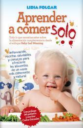 Aprender a comer solo: Manual sobre el método Baby Led Weaning