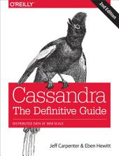 Cassandra: The Definitive Guide: Distributed Data at Web Scale, Edition 2
