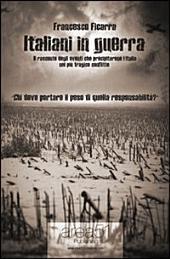 Italiani in guerra. Il racconto degli eventi che precipitarono l'Italia nel suo più tragico conflitto