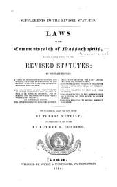Supplements to the Revised Statutes: General Laws of the Commonwealth of Massachusetts; Passed Subsequently to the Revised Statutes, [1836-1859] ... The Supplements, from 1836 to 1843, Inclusive, Volume 1