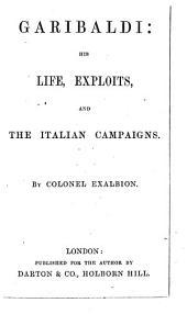 Garibaldi: his life, exploits, and the Italian campaigns