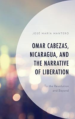 Omar Cabezas  Nicaragua  and the Narrative of Liberation PDF