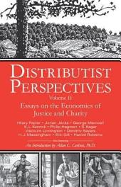 Distributist Perspectives: Volume II: Essays on the Economics of Justice and Charity