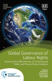 Global Governance of Labour Rights: Assessing the Effectiveness of Transnational Public and Private Policy Initiatives