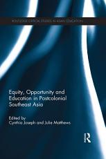 Equity  Opportunity and Education in Postcolonial Southeast Asia PDF