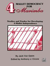 4 Mallet Democracy for Marimba: Studies and Etudes for Developing 4-Mallet Independence