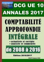 ANNALES 2017 du DCG 10 actualisées et corrigées - Comptabilité approfondie: Intégrale analysée et commentée de 2008 à 2016 - Barème détaillé