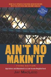 Ain't No Makin' It: Aspirations and Attainment in a Low-Income Neighborhood, Third Edition, Edition 3