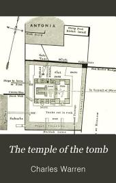 """The Temple Or the Tomb: Giving Further Evidence in Favour of the Authenticity of the Present Site of the Holy Sepulchre, and Pointing Out Some of the Principal Misconceptions Contained in Fergusson's """"Holy Sepulchre"""" and """"The Temples of the Jews."""""""