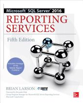 Microsoft SQL Server 2016 Reporting Services, Fifth Edition: Edition 5