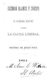 Guzman Blanco y Crespo: la cacareada reaccion contra la causa liberal; defensa de Rojas Paul