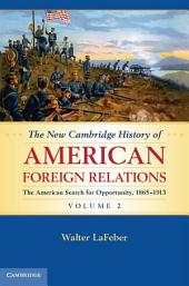 The New Cambridge History of American Foreign Relations: Volume 2, The American Search for Opportunity, 1865–1913