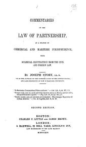 Commentaries on the Law of Partnership: As a Branch of Commercial and Maritime Jurisprudence, with Occasional Illustrations from the Civil and Foreign Law