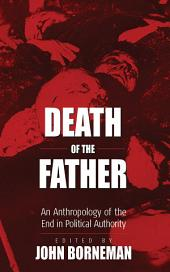 Death of the Father: An Anthropology of the End in Political Authority