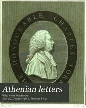 Athenian Letters: Or, The Epistolary Correspondence of an Agent of the King of Persia, Residing at Athens During the Peloponnesian War