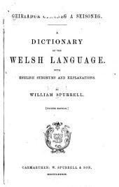 Geiriadur Cymraeg a Seisoneg: A Dictionary of the Welsh Language with English Synonyms and Explanations