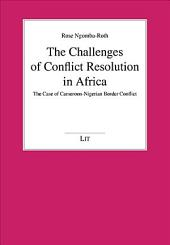 The Challenges of Conflict Resolution in Africa: The Case of Cameroon-Nigerian Border Conflict