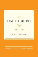 The Gospel Centered Life for Teens  Leader s Guide  Book