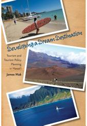 Developing a Dream Destination: Tourism and Tourism Policy Planning in Hawai?i