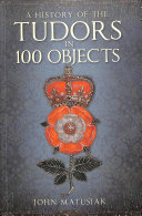 A History of the Tudors in 100 Objects
