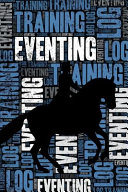 Eventing Training Log and Diary: Eventing Training Journal and Book for Rider and Coach - Eventing Notebook Tracker