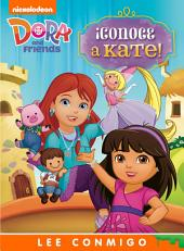 ¡Conoce a Kate! Lee Conmigo Libro de Cuentos (Dora and Friends)