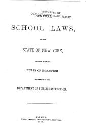 General School Laws of the State of New York: Together with the Rules of Practice on Appeals to the Department of Public Instruction