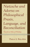Nietzsche and Adorno on Philosophical Praxis  Language  and Reconciliation PDF