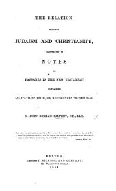 The Relation Between Judaism and Christianity, Illustrated in Notes on Passages in the New Testament Containing Quotations From, Or References to the Old